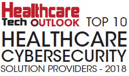 Top 10 Healthcare Cybersecurity Solution Companies - 2018