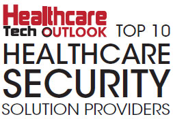 Top 10 Healthcare Security Solution Companies - 2019